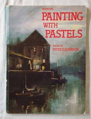 Painting with Pastels  Aubrey Skyes, Christopher Stones, Aubrey Phillips, Dennis Frost, Sally Michel  Edited by Peter D. Johnson