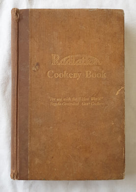 "Radiation Cookery Book  A Selection of Proved Recipes for Use with Radiation ""New-World"" ""Regulo"" – Controlled Gas Cookers  by Radiation"