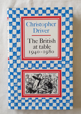The British at Table 1940-1980 by Christopher Driver