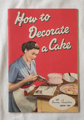 How to Decorate a Cake by Anne Anson