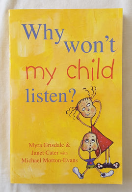 Why Won't My Child Listen by Myra Grisdale and Janet Cater with Michael Morton-Evans
