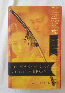 The Harsh Cry of the Heron Tales of the Otori by Lian Hearn