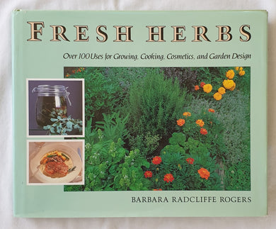 Fresh Herbs  Over 100 Uses for Growing, Cooking, Cosmetics, and Garden Design  by Barbara Radcliffe Rogers