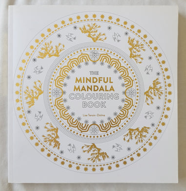 The Mindful Mandala Colouring Book  Inspiring Spiritual Designs for Contemplation, Meditation and Healing  by Lisa Tenzin-Dolma