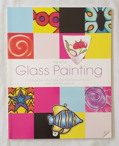 The Art of Glass Painting  Master the art of glass painting and complete great creative projects  Projects and artwork by Cheryl Owen  Photography by Stillview Photography  Written by Lisa Telford