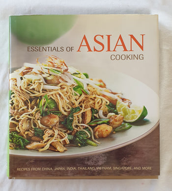 Essentials of Asian Cooking  Step-by-step teaching through inspirational projects  General Editor Chuck Williams  Photography by Tucker + Hossler  Recipes by Farina Kingsley  Text by Thy Tran