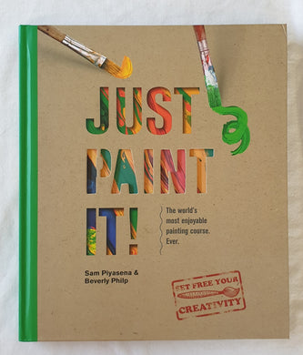 Just Paint It! by Sam Piyasena and Beverly Philp