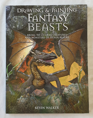 Drawing and Painting Fantasy Beasts by Kevin Walker