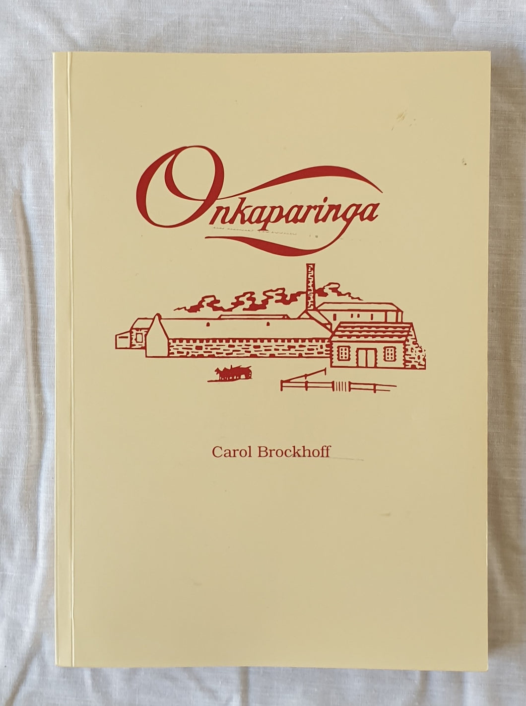 Onkaparinga The Story of a Mill by Carol Brockoff