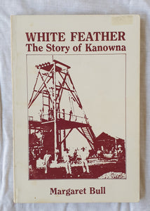 White Feather The Story of Kanowna by Margaret Bull