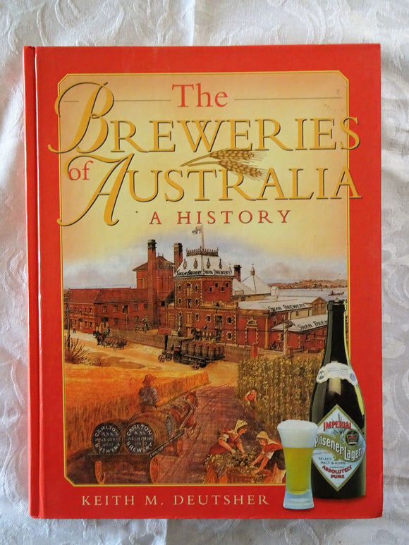 The Breweries of Australia A History by Keith M. Deutsher