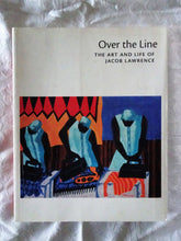 Load image into Gallery viewer, Over The Line The Art and Life of Jacob Lawrence