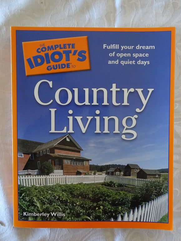 The Complete Idiots Guide to Country Living by Kimberley Willis