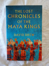 Load image into Gallery viewer, The Lost Chronicles of the Maya Kings by David Drew