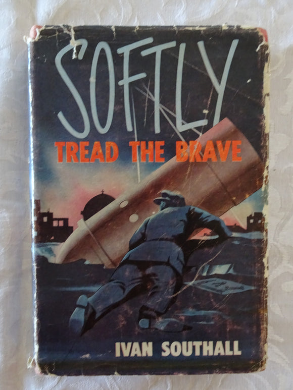 Softly Tread The Brave by Ivan Southall