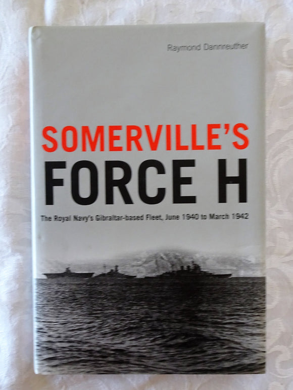 Somerville's Force H by Raymond Dannreuther