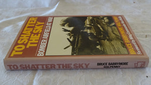 To Shatter The Sky by Bruce Barrymore Halpenny