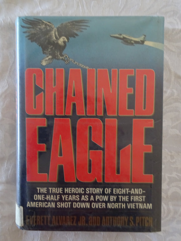 Chained Eagle by Everett Alvarez, JR. and Anthony S. Pitch