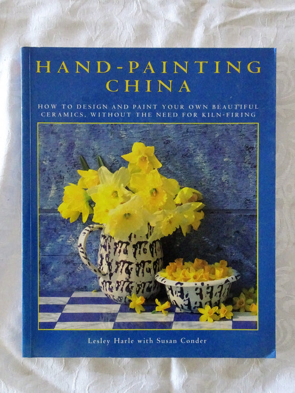 Hand-Painting China by Lesley Harle and Susan Conder