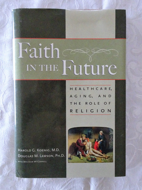 Faith in the Future by Harold G. Koenig and Douglas M. Lawson