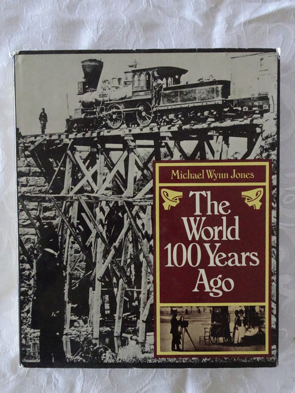 The World 100 Years Ago by Michael Wynn Jones