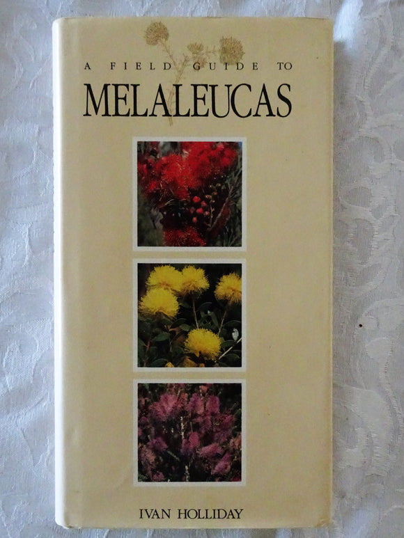 A Field Guide To Melaleucas by Ivan Holliday