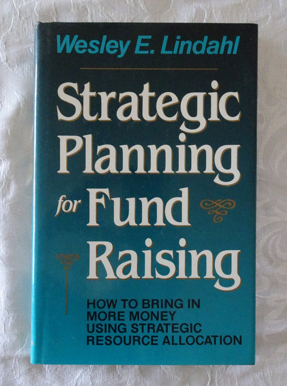Strategic Planning for Fund Raising by Wesley E Lindahl