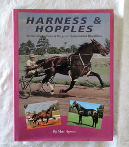 Harness & Hopples  Stories and Pictures of the great Standardbred Bloodlines  by Max Agnew