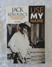 Load image into Gallery viewer, Use My Name Jack Kerouac's Forgotten Families by Jim Jones