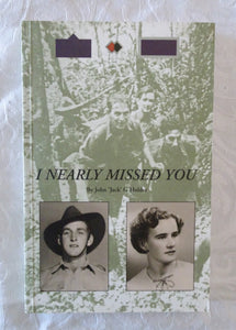 I Nearly Missed You by John 'Jack' G Holder