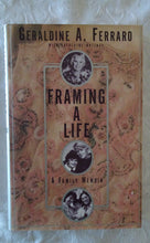 Load image into Gallery viewer, Framing A Life by Geraldine A. Ferraro