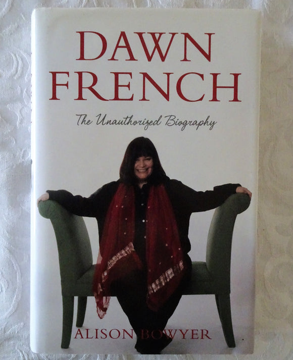 Dawn French The Unauthorised Biography by Alison Bowyer