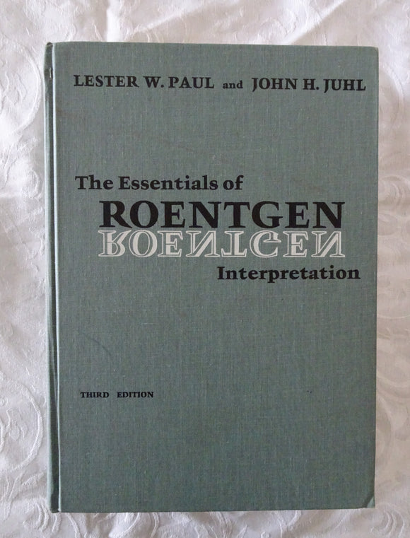 The Essentials of Roentgen Interpretation by Lester W. Paul and John H. Juhl