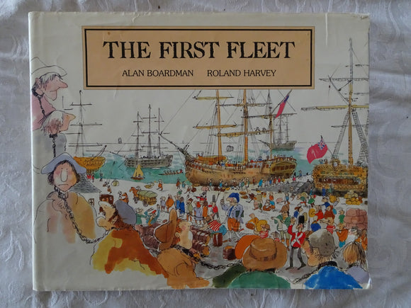 The First Fleet by Alan Boardman and Roland Harvey