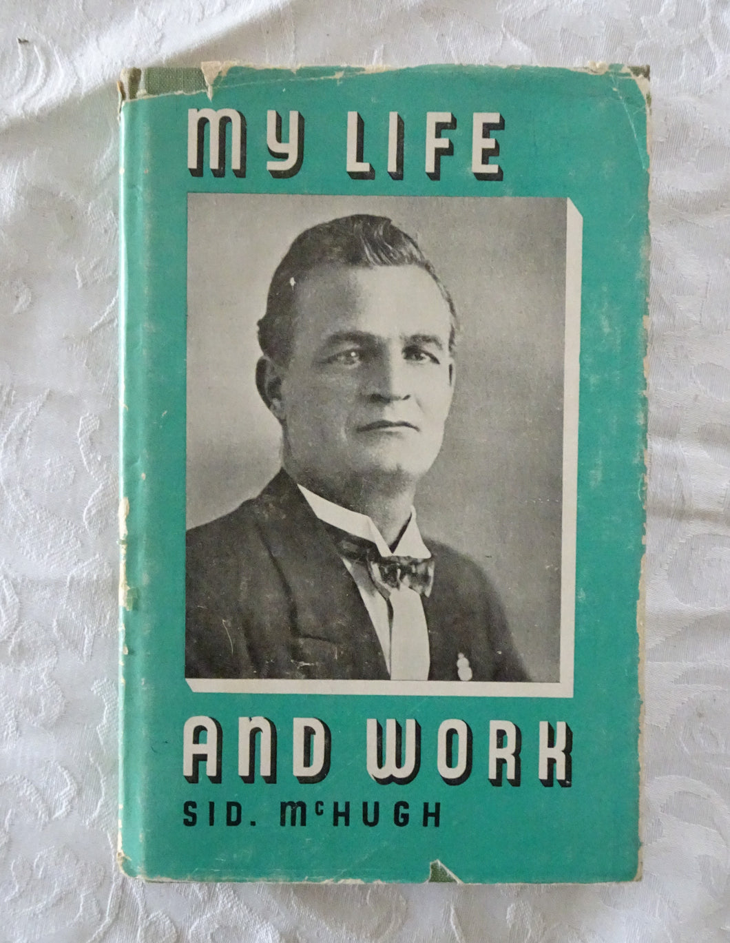 My Life and Work by Sid McHugh