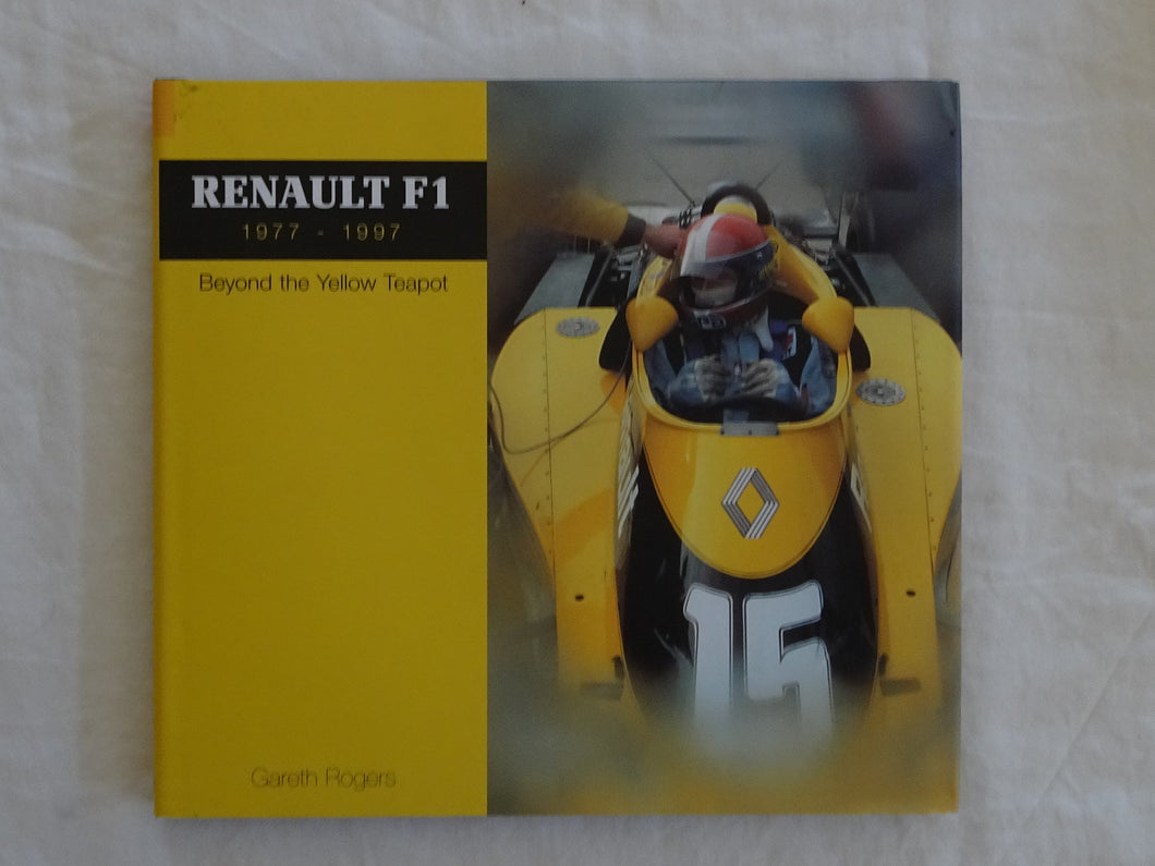 Renault F1 1977-1997 Beyond the Yellow Teapot by Gareth Rogers
