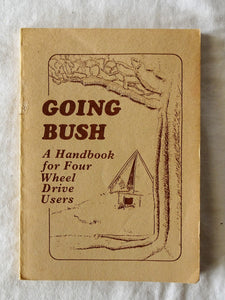 Going Bush A Handbook for Four Wheel Drive Users