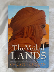 The Veiled Lands  A woman's journey into the heart of the Islamic world  by Christine Hogan