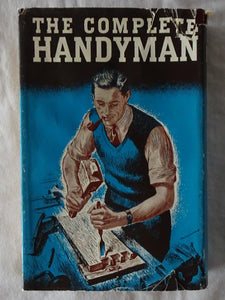 The Complete Handyman  Home Repairs Decorations and Constructions Illustrated
