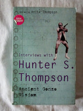 Load image into Gallery viewer, Interviews with Hunter S. Thompson Ancient Gonzo Wisdom by Anita Thompson