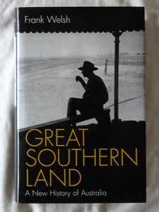 Great Southern Land  A New History of Australia  by Frank Welsh