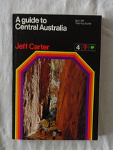 Load image into Gallery viewer, A Guide to Central Australia by Jeff Carter