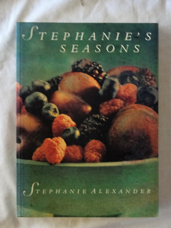 Stephanie's Seasons by Stephanie Alexander