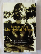 Load image into Gallery viewer, Remembering Aboriginal Heroes by John Ramsland & Christopher Mooney
