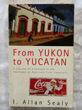 From Yukon to Yucatan by I. Allan Sealy