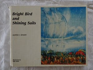 Bright Bird and Shining Sails by Geoffrey C. Bingham