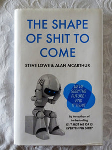 The Shape of Shit to Come by Steve Lowe & Alan McArthur