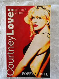 Courtney Love The Real Story by Poppy Z Brite
