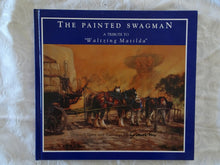 "Load image into Gallery viewer, The Painted Swagman  A Tribute To ""Waltzing Matilda""  Original Story and Paintings   by Dorothy Gauvin"