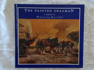"The Painted Swagman  A Tribute To ""Waltzing Matilda""  Original Story and Paintings   by Dorothy Gauvin"